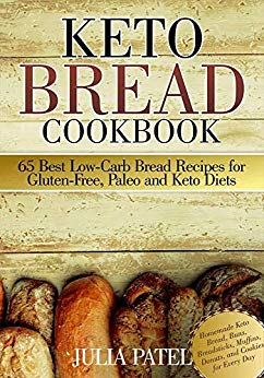 Keto Bread Cookbook: 65 Best Low-Carb Bread Recipes for Gluten-Free, Paleo and Keto Diets