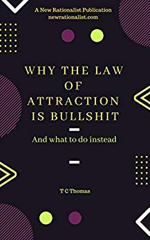 Why The Law Of Attraction Is Bullshit: And What To Do Instead