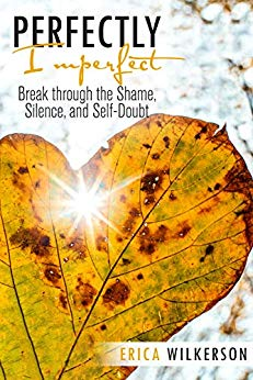 Free: Perfectly Imperfect: Break Through the Shame, Silence, and Self-Doubt
