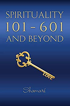 Spirituality 101 – 601 and Beyond: Simple Mind Lessons to Awaken Your Spirituality