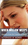 When Willow Weeps: Vignettes from the Feminist Struggle