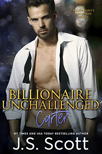 Billionaire Unchallenged – Carter: A Billionaire's Obsession Novel (The Billionaire's Obsession Book 13)