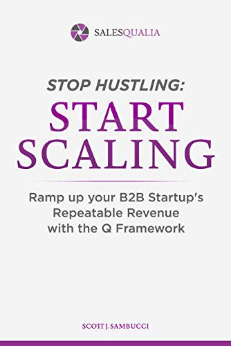 Free: Stop Hustling, Start Scaling: Ramp Up Your Startup's Repeatable Revenue with The Q Framework