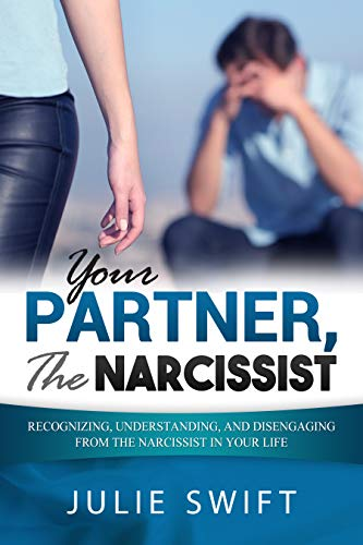 Your Partner, the Narcissist: Recognizing, Understanding, and Disengaging from the Narcissist in Your Life