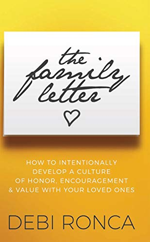The Family Letter: How to Intentionally Develop a Culture of Honor, Encouragement & Value with Your Loved Ones