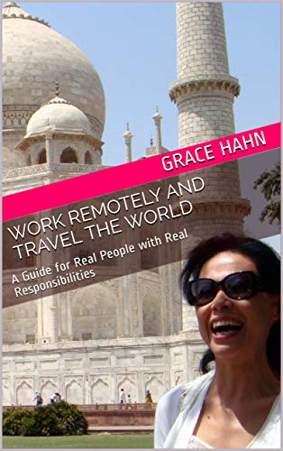 Work Remotely and Travel the World: A Guide for Real People with Real Responsibilities