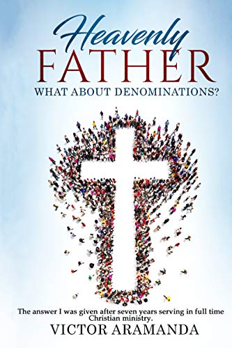 Free: Heavenly Father, What About Denominations?
