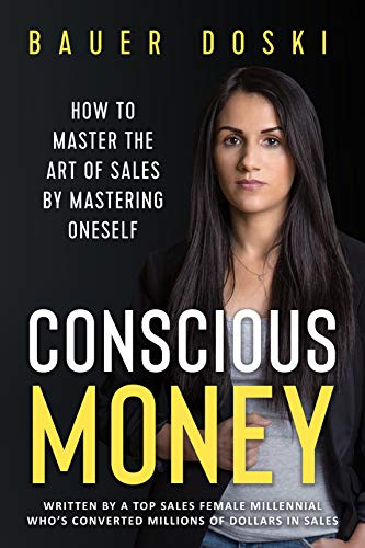Conscious Money: How to Master the Art of Sales by Mastering Oneself
