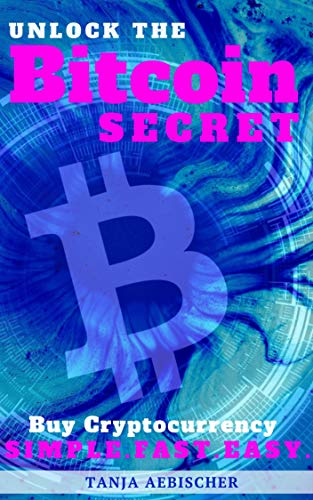 Unlock The Bitcoin Secret: How to Buy Cryptocurrency