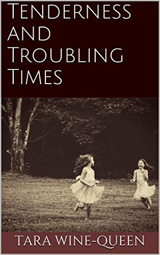 Tenderness and Troubling Times: A Collection of Stories