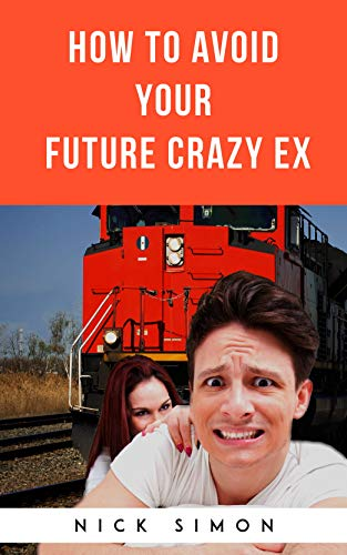 How To Avoid Your Future Crazy Ex
