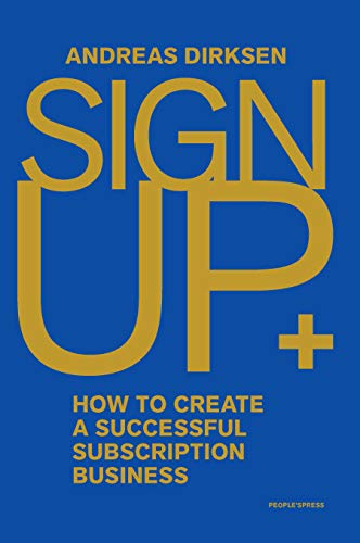 Free: Sign Up – How to Create a Successful Subscription Business