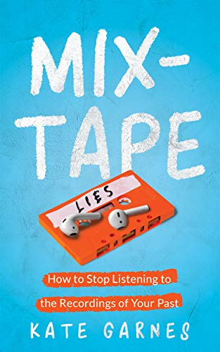Mixtape: How To Stop Listening To The Recordings Of Your Past