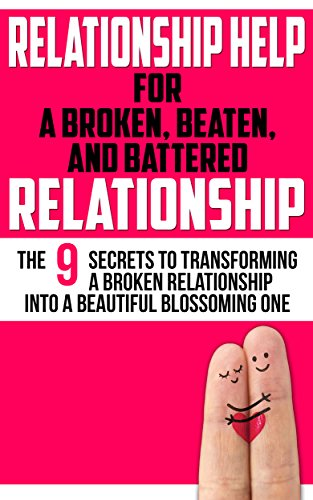 Relationship Help For a Broken, Beaten, and Battered Relationship