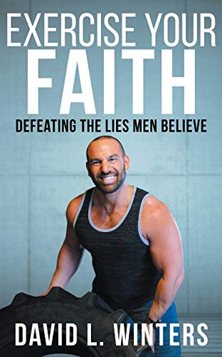 Exercise Your Faith (Defeating the Lies Men Believe)