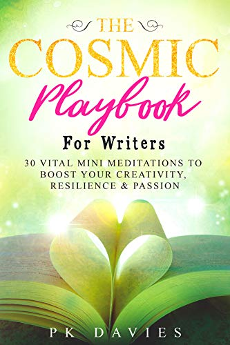 The Cosmic Playbook for Writers: 30 Vital Mini Meditations to Boost Your Creativity, Resilience & Passion