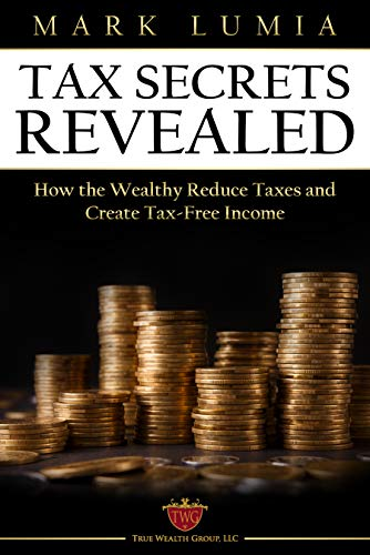 Free: Tax Secrets Revealed : How the Wealthy Reduce Taxes and Create Tax-Free Income