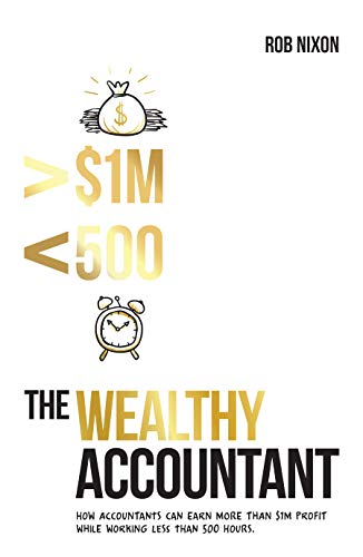 Free: The Wealthy Accountant: How Accountants Can Earn More Than $1M PROFIT While Working Less Than 500 Hours