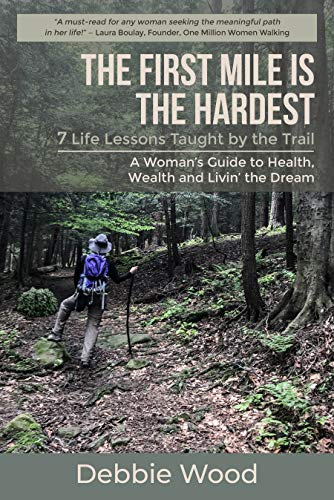 Free: The First Mile is the Hardest: 7 Life Lessons Taught by the Trail