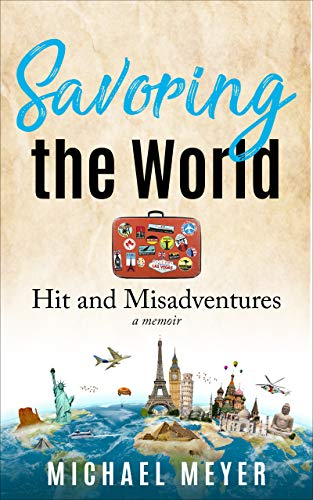 Savoring the World: Hit and Misadventures: A Memoir