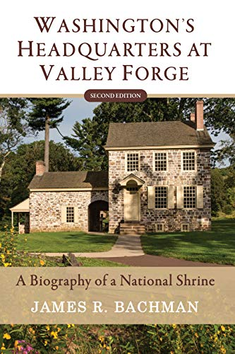 Free: Washington's Headquarters at Valley Forge: A Biography of a National Shrine (Second Edition)