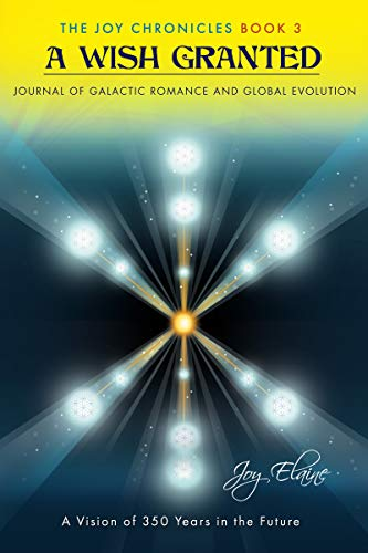 Free: A Wish Granted: Journal of Galactic Romance and Global Evolution (The Joy Chronicles Book 3)
