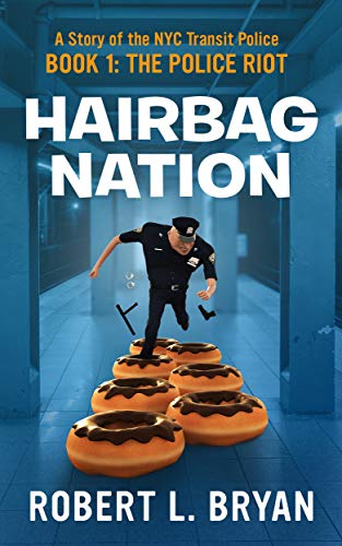 Hairbag Nation: A Story of the New York City Transit Police (Book 1:The Police Riot)