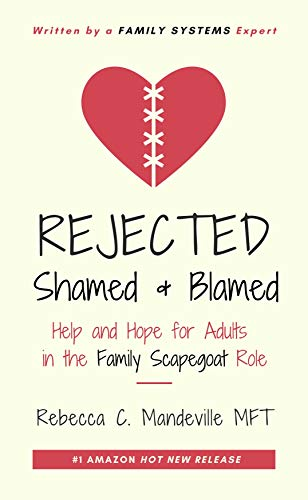 Rejected, Shamed, and Blamed: Help and Hope for Adults in the Family Scapegoat Role