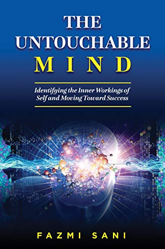 Free: The Untouchable Mind: Identifying the Inner Workings of Self and Moving Toward Success