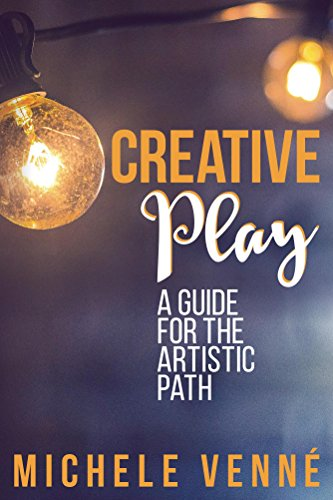 Creative Play: A Guide for the Artistic Path