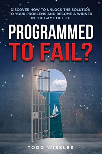 Free: Programmed To Fail? Discover How To Unlock The Solution To Your Problems And Become A Winner In The Game Of Life
