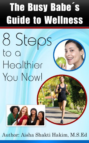 The Busy Babe's Guide to Wellness: 8 Steps to a Healthier You Now!