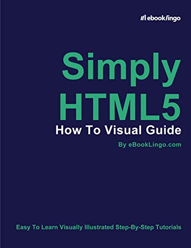 Simply HTML5: How To Visual Guide