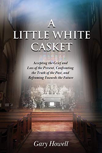 Free: A Little White Casket: Accepting the Grief and Loss of the Present, Confronting the Truth of the Past, and Reframing Towards the Future