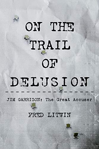On the Trail of Delusion – Jim Garrison: The Great Accuser