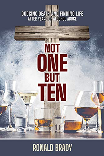 Free: Not One but Ten: Dodging Death and Finding Life After Years of Alcohol Abuse