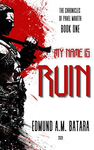 My Name is RUIN: The Chronicles of Pavel Maveth (Book One)