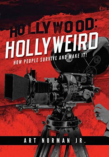 Hollywood Hollyweird – How People Survive And Make It!