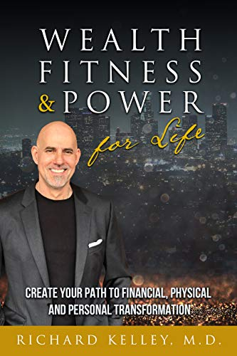 Free: Wealth, Fitness & Power For Life: Create Your Path to Financial, Physical and Personal Transformation