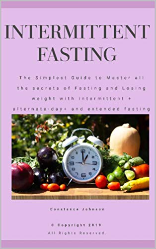 Intermittent Fasting: The Simplest Guide to Master all the Secrets of Fasting and Losing Weight with Intermittent + Alternate-Day+ and Extended Fasting