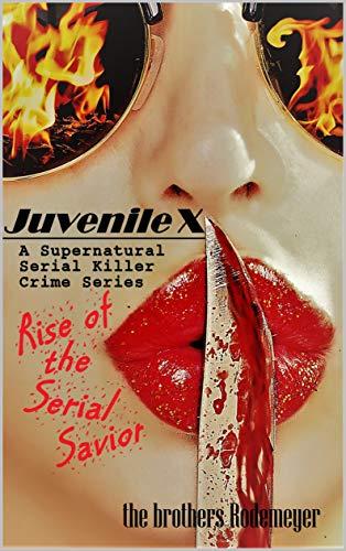 Free: Juvenile X – Rise of the Serial Savior