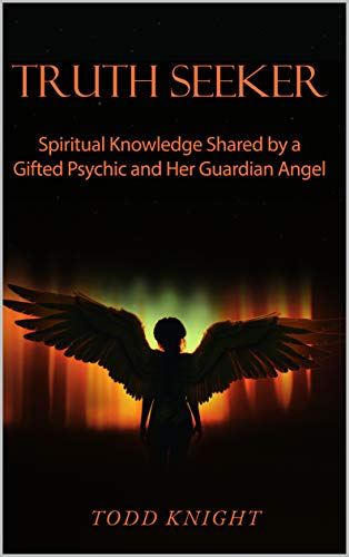 Free: TRUTH SEEKER: Spiritual Knowledge Shared by a Gifted Psychic and Her Guardian Angel