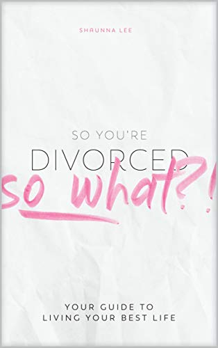 Free: So You're Divorced, So What?
