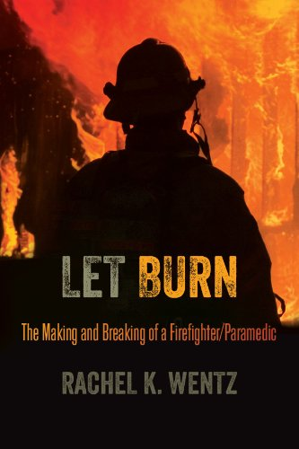 Let Burn: The Making and Breaking of a Firefighter/Paramedic