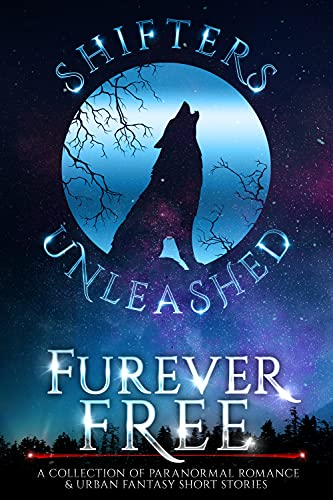 Free: Furever Free: A Collection of Paranormal Romance & Urban Fantasy Short Stories