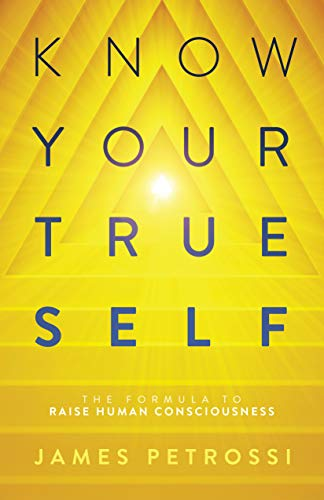 Know Your True Self: The Formula to Raise Human Consciousness