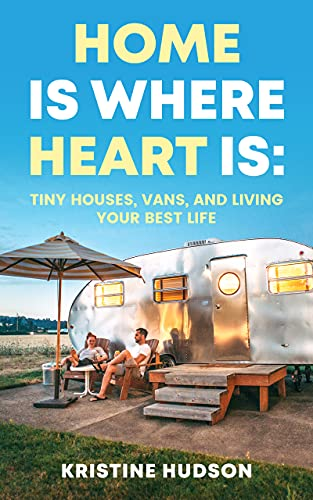 Free: Home is Where Heart Is: Tiny Houses, Vans, and Living Your Best Life