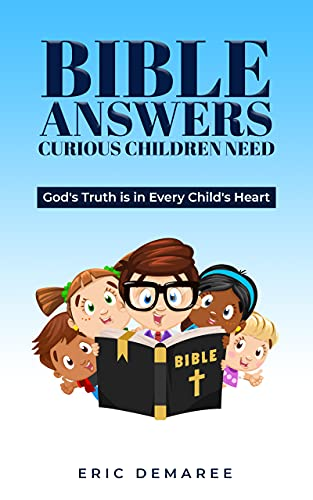 Free: Bible Answers Curious Children Need: God's Truth is in Every Child's Heart
