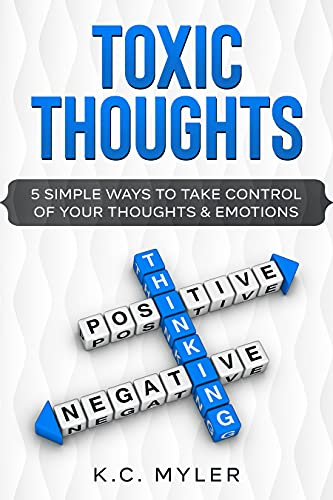 Toxic Thoughts: 5 Simple Ways To Take Control of Your Thoughts & Emotions