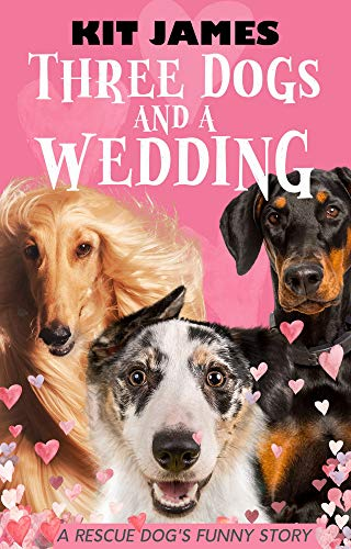 Free: Three Dogs And A Wedding: A Rescue Dog's Funny Story